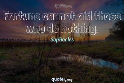 Photo Quote of Fortune cannot aid those who do nothing.