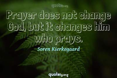 Photo Quote of Prayer does not change God, but it changes him who prays.