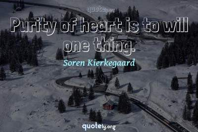 Photo Quote of Purity of heart is to will one thing.