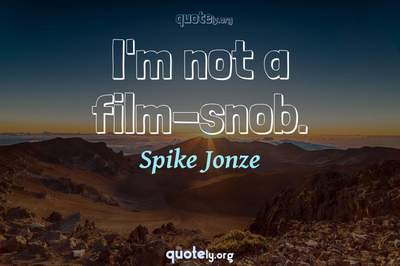 Photo Quote of I'm not a film-snob.