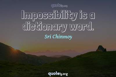 Photo Quote of Impossibility is a dictionary word.