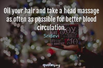 Photo Quote of Oil your hair and take a head massage as often as possible for better blood circulation.