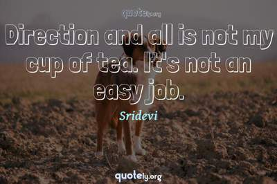 Photo Quote of Direction and all is not my cup of tea. It's not an easy job.