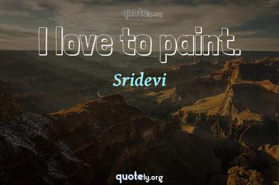 Photo Quote of I love to paint.