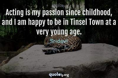 Photo Quote of Acting is my passion since childhood, and I am happy to be in Tinsel Town at a very young age.