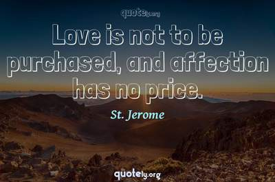 Photo Quote of Love is not to be purchased, and affection has no price.