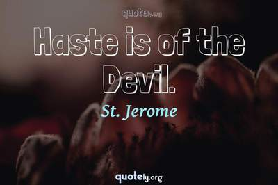 Photo Quote of Haste is of the Devil.