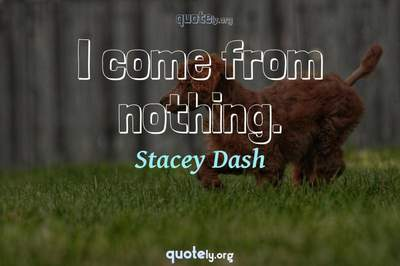 Photo Quote of I come from nothing.