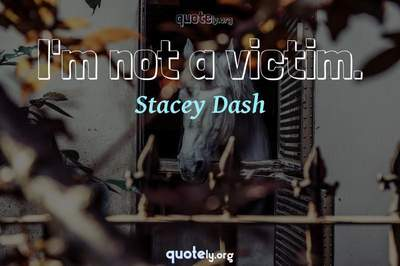 Photo Quote of I'm not a victim.