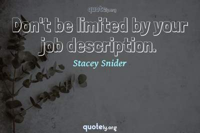 Photo Quote of Don't be limited by your job description.