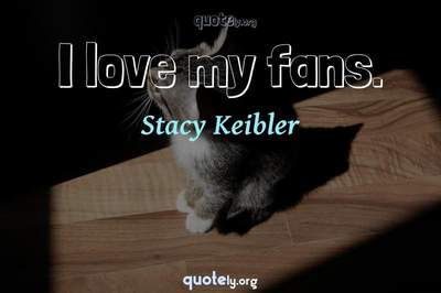 Photo Quote of I love my fans.