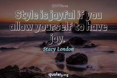 Photo Quote of Style is joyful if you allow yourself to have joy.
