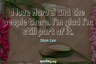 Photo Quote of I love Marvel and the people there. I'm glad I'm still part of it.