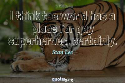 Photo Quote of I think the world has a place for gay superheroes, certainly.