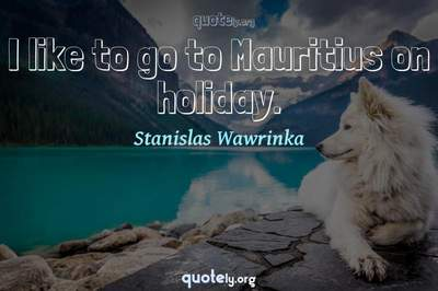 Photo Quote of I like to go to Mauritius on holiday.