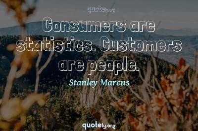 Photo Quote of Consumers are statistics. Customers are people.