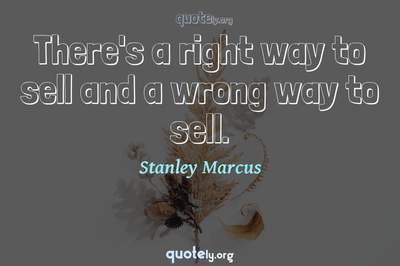 Photo Quote of There's a right way to sell and a wrong way to sell.