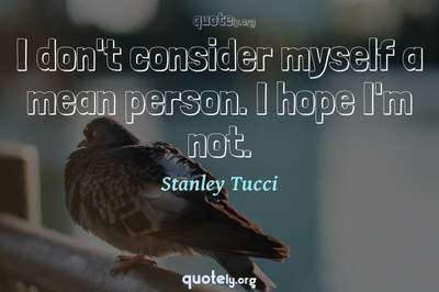 Photo Quote of I don't consider myself a mean person. I hope I'm not.