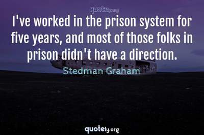 Photo Quote of I've worked in the prison system for five years, and most of those folks in prison didn't have a direction.