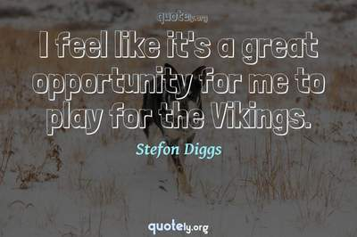 Photo Quote of I feel like it's a great opportunity for me to play for the Vikings.