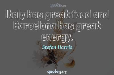 Photo Quote of Italy has great food and Barcelona has great energy.