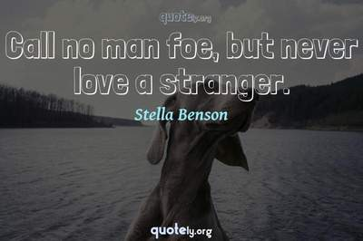Photo Quote of Call no man foe, but never love a stranger.