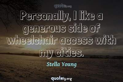 Photo Quote of Personally, I like a generous side of wheelchair access with my cities.