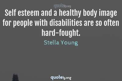 Photo Quote of Self esteem and a healthy body image for people with disabilities are so often hard-fought.