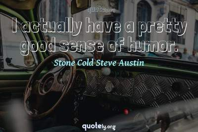 Photo Quote of I actually have a pretty good sense of humor.