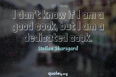 Photo Quote of I don't know if I am a good cook, but I am a dedicated cook.
