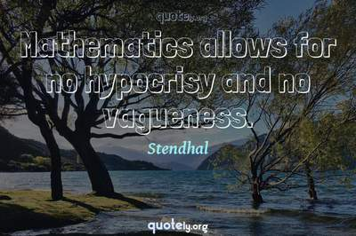Photo Quote of Mathematics allows for no hypocrisy and no vagueness.