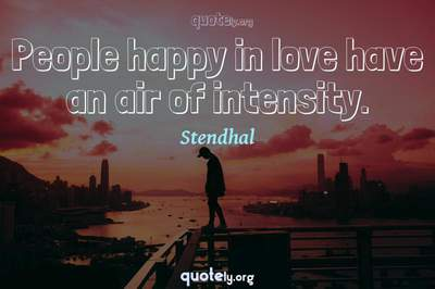 Photo Quote of People happy in love have an air of intensity.