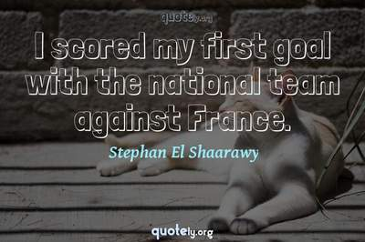 Photo Quote of I scored my first goal with the national team against France.