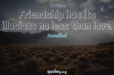 Photo Quote of Friendship has its illusions no less than love.