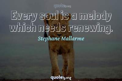 Photo Quote of Every soul is a melody which needs renewing.
