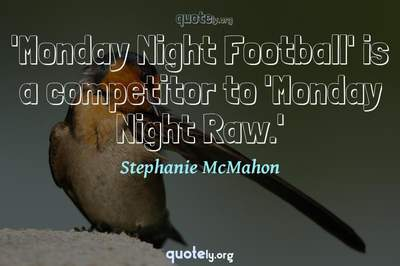 Photo Quote of 'Monday Night Football' is a competitor to 'Monday Night Raw.'