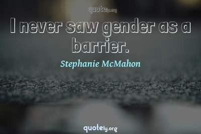 Photo Quote of I never saw gender as a barrier.