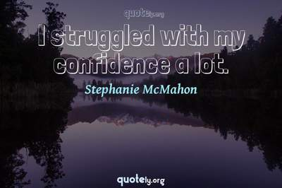 Photo Quote of I struggled with my confidence a lot.