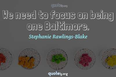 Photo Quote of We need to focus on being one Baltimore.