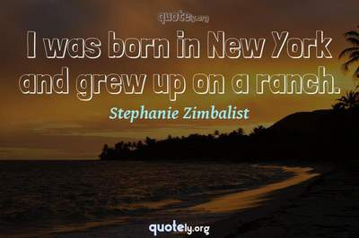 Photo Quote of I was born in New York and grew up on a ranch.