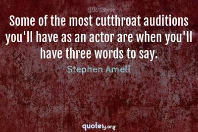 Photo Quote of Some of the most cutthroat auditions you'll have as an actor are when you'll have three words to say.