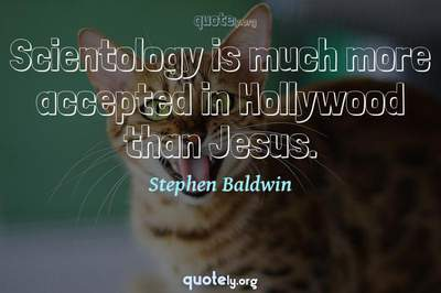 Photo Quote of Scientology is much more accepted in Hollywood than Jesus.