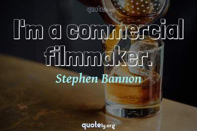 Photo Quote of I'm a commercial filmmaker.