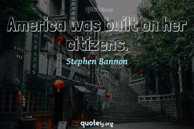 Photo Quote of America was built on her citizens.
