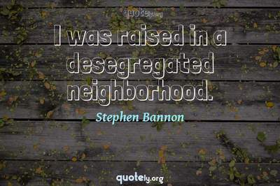 Photo Quote of I was raised in a desegregated neighborhood.