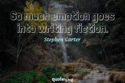 Photo Quote of So much emotion goes into writing fiction.