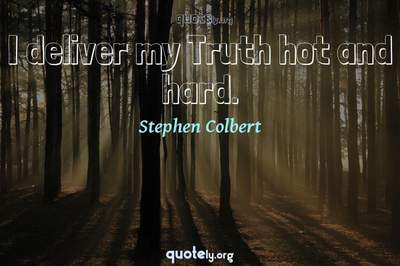 Photo Quote of I deliver my Truth hot and hard.