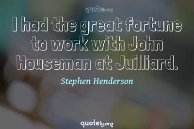 Photo Quote of I had the great fortune to work with John Houseman at Juilliard.
