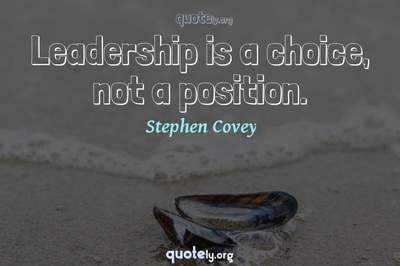 Photo Quote of Leadership is a choice, not a position.