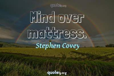 Photo Quote of Mind over mattress.